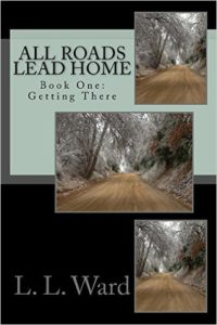 All Roads Lead Home – Book One: Getting There