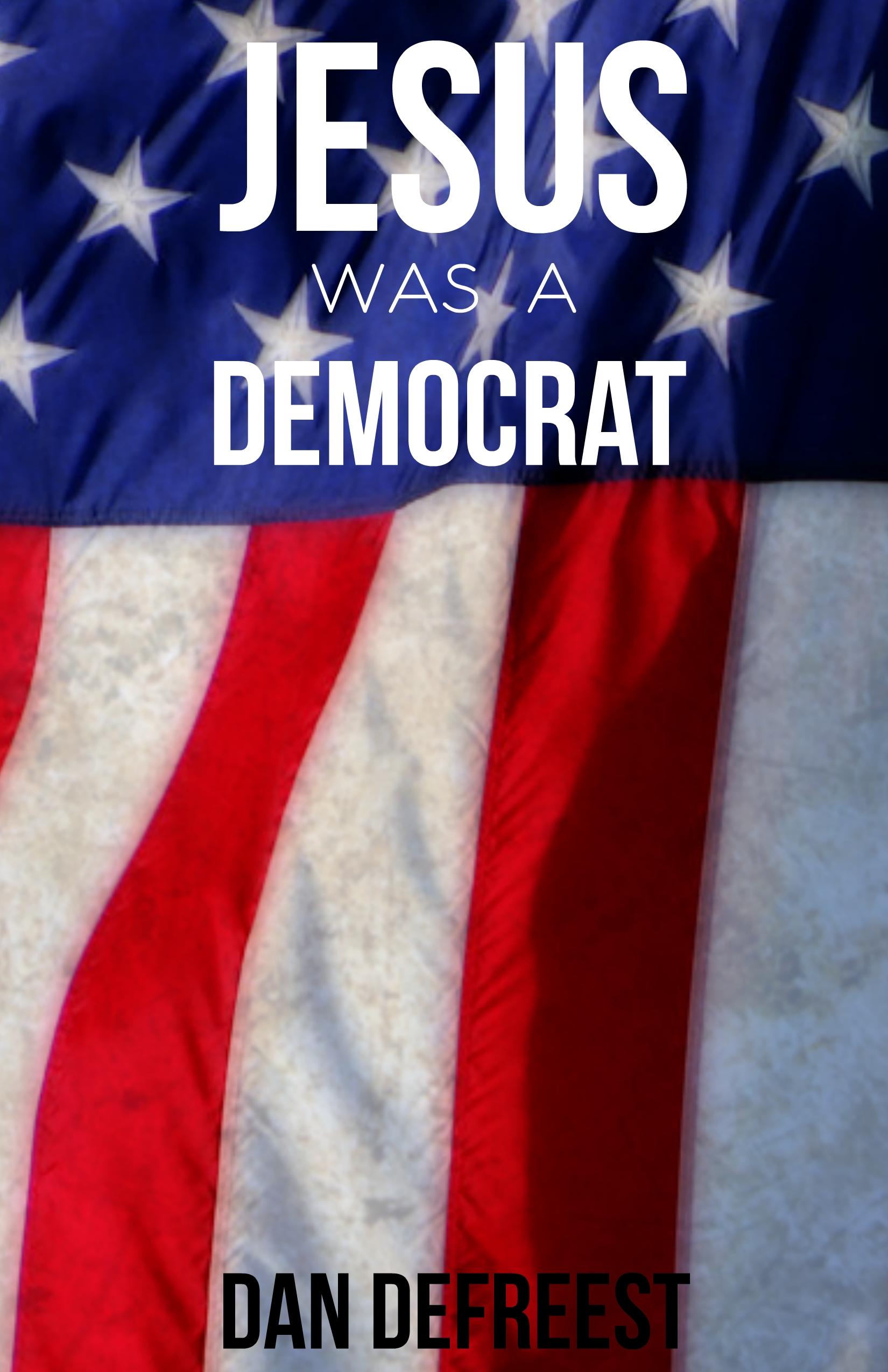Jesus Was A Democrat